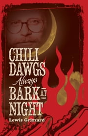 Chili Dawgs Always Bark at Night ebook by Lewis Grizzard