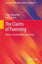 The Claims of Parenting - Reasons, Responsibility and Society ebook by Stefan Ramaekers,Judith Suissa