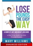 Lose Pounds the Easy Way: A Complete Diet and Weight Loss Guide (With Audio) - A Practical Guide on How to Lose Pounds ebook by Mary Williams
