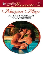 At the Spaniard's Convenience ebook by Margaret Mayo