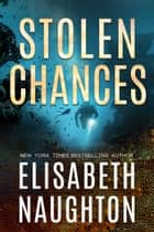 Stolen Chances (Stolen Series #4) - Stolen Series #4 ebook by Elisabeth Naughton