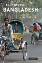A History of Bangladesh ebook by Willem van Schendel