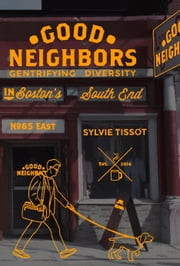 Good Neighbors - Gentrifying Diversity in Boston's South End ebook by Sylvie Tissot,David Broder,Catherine Romatowski