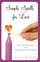 Simple Spells for Love - Ancient Practices for Emotional Fulfillment ebook by Barrie Dolnick