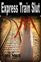 Express Train ebook by April Snow