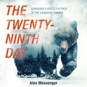 The Twenty-Ninth Day - Surviving a Grizzly Attack in the Canadian Tundra audiobook by Alex Messenger
