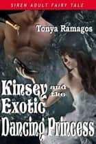 Kinsey And The Exotic Dancing Princess ebook by Tonya Ramagos