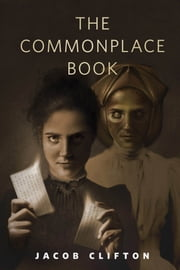 The Commonplace Book - A Tor.Com Original ebook by Jacob Clifton