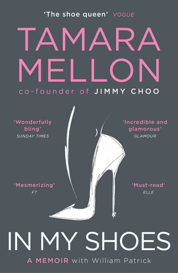 In My Shoes - 'Pure Danielle Steel, with added MBA. Wonderfully bling' Sunday Times ebook by Tamara Mellon
