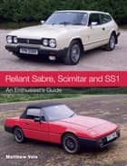 Reliant Sabre, Scimitar and SS1 - An Enthusiast's Guide ebook by Matthew Vale