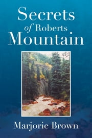Secrets of Roberts Mountain ebook by Marjorie Brown