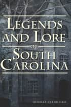 Legends and Lore of South Carolina ebook by Sherman Carmichael