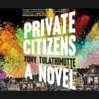 Private Citizens audiobook by Tony Tulathimutte