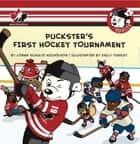 Puckster's First Hockey Tournament ebook by Lorna Schultz Nicholson, Kelly Findley