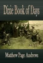 Dixie Book of Days ebook by Matthew Page Andrews