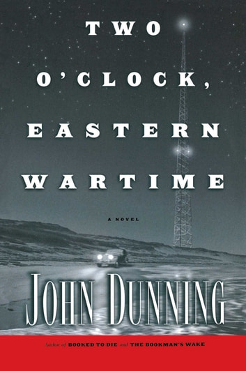 Two O'Clock, Eastern Wartime - A Novel ebook by John Dunning