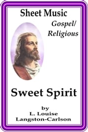 Sheet Music Sweet Spirit ebook by L. Louise Langston-Carlson