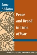 Peace and Bread in Time of War ebook by Jane Addams