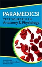 Paramedics! Test Yourself In Anatomy And Physiology ebook by Katherine Rogers,William Scott,Stuart Warner