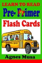 Pre Primer Flash Cards: Dolchlist Non Nouns ebook by Agnes Musa