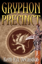 Gryphon Precinct - Dragon Precinct ebook by Keith R.A. DeCandido