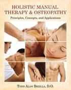 Holistic Manual Therapy & Osteopathy eBook by Todd Alan Beziila D.O.