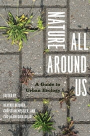 Nature All Around Us - A Guide to Urban Ecology ebook by