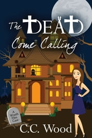 The Dead Come Calling ebook by C.C. Wood