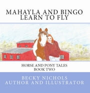 Mahayla and Bingo Learn to Fly - Book Two ebook by Becky Nichols