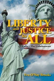 Liberty & Justice For All ebook by Eva O'Nay Brooks