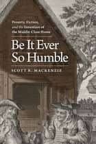 Be It Ever So Humble ebook by Scott R. MacKenzie