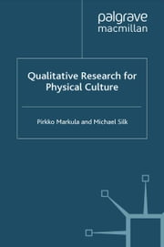 Qualitative Research for Physical Culture ebook by P. Markula,M. Silk