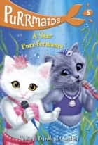 Purrmaids #5: A Star Purr-formance ebook by Sudipta Bardhan-Quallen