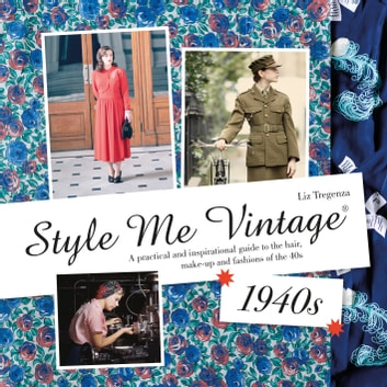 Style Me Vintage: 1940s - A practical and inspirational guide to the hair, make-up and fashions of the 40s ebook by Liz Tregenza