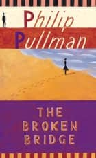 The Broken Bridge ebook by Philip Pullman