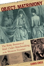 Object: Matrimony - The Risky Business of Mail-Order Matchmaking on the Western Frontier ebook by Chris Enss