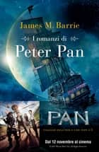 I romanzi di Peter Pan ebook by James Matthew Barrie, Alba Mantovani, Pina Ballario