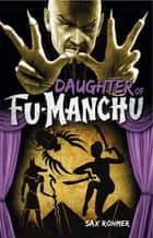 Daughter of Fu-Manchu ebook by Sax Rohmer