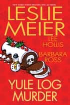 Yule Log Murder eBook by Leslie Meier, Lee Hollis, Barbara Ross