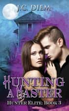 Hunting a Master - Hunter Elite, #3 ebook by J.C. Diem