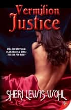 Vermilion Justice ebook by Sheri Lewis Wohl