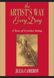The Artist's Way Every Day - A Year of Creative Living ebook by Julia Cameron