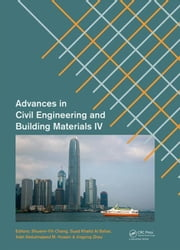 Advances in Civil Engineering and Building Materials IV: Selected papers from the 2014 4th International Conference on Civil Engineering and Building ebook by Chang, Shuenn-Yih