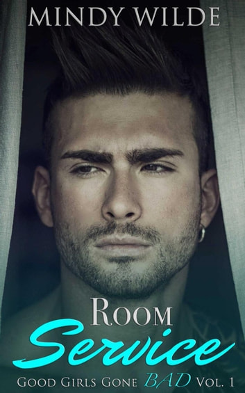 Room Service (Good Girls Gone Bad Volume 1) - Good Girls Gone Bad, #1 ebook by Mindy Wilde