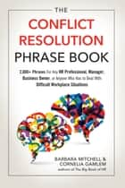 The Conflict Resolution Phrase Book - 2,000+ Phrases For Any HR Professional, Manager, Business Owner, or Anyone Who Has to Deal with Difficult Workplace Situations eBook by Barbara Mitchell, Cornelia Gamlem