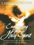 Experiencing The Holy Spirit ebook by Larry Keefauver