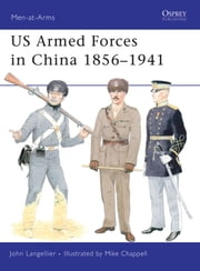 US Armed Forces in China 1856–1941 ebook by John Langellier,Mike Chappell