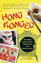 Hong Konged - One Modern American Family's (Mis)adventures in the Gateway to China ebook by Paul Hanstedt