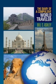 The Diary of A Compulsive World Traveler ebook by Bill S. Ashley