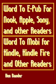 Word To E-PUB for Nook, Apple, Sony, and other EPUB readers Word To Mobi for Kindle, Kindle Fire and other Mobi readers. (Quick Guide) ebook by Ken Rander